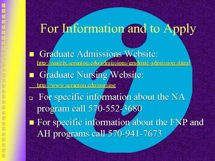 For Information and to Apply n Graduate Admissions Website: http: //matrix. scranton. edu/admissions/graduate-admission. shtml