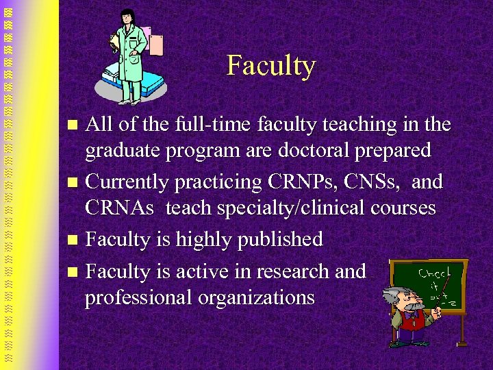 Faculty All of the full-time faculty teaching in the graduate program are doctoral prepared