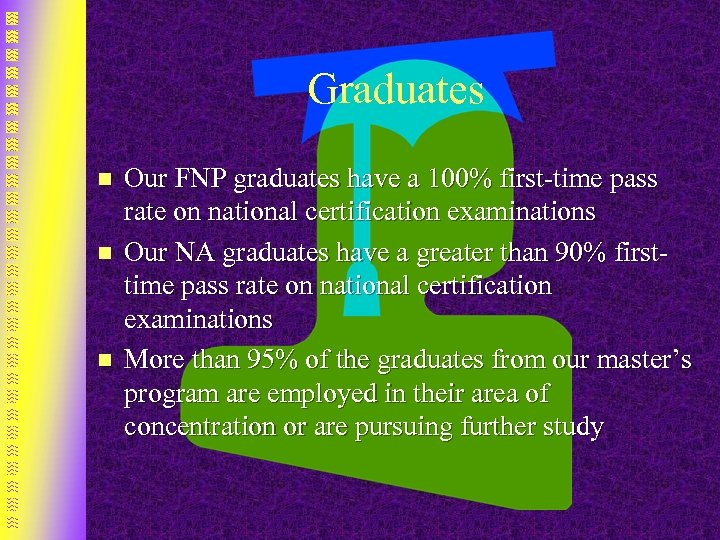 Graduates n n n Our FNP graduates have a 100% first-time pass rate on