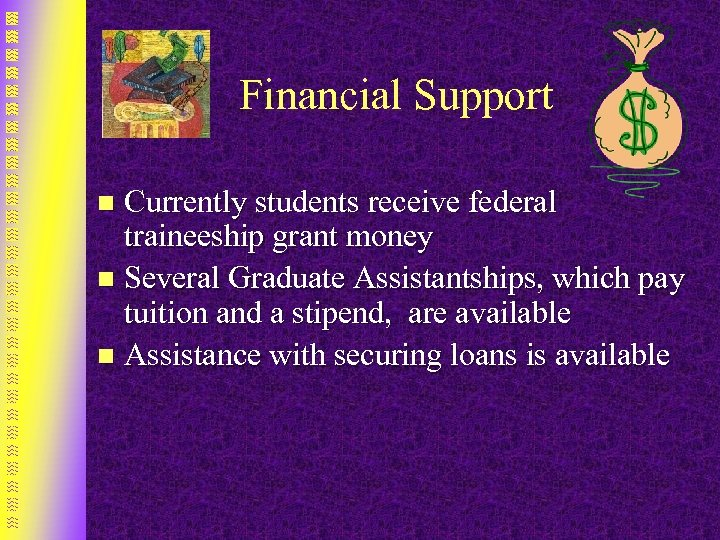 Financial Support Currently students receive federal traineeship grant money n Several Graduate Assistantships, which