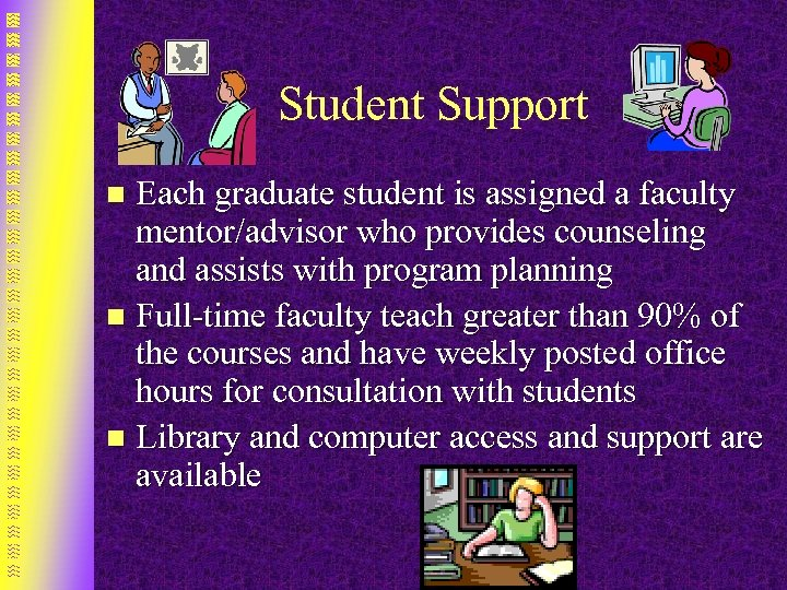Student Support Each graduate student is assigned a faculty mentor/advisor who provides counseling and
