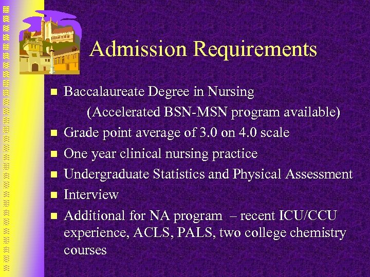 Admission Requirements n n n Baccalaureate Degree in Nursing (Accelerated BSN-MSN program available) Grade