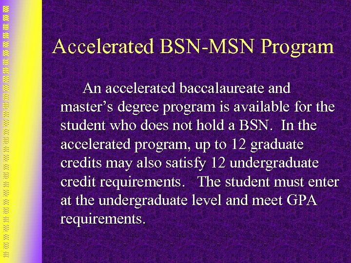 Accelerated BSN-MSN Program An accelerated baccalaureate and master's degree program is available for the