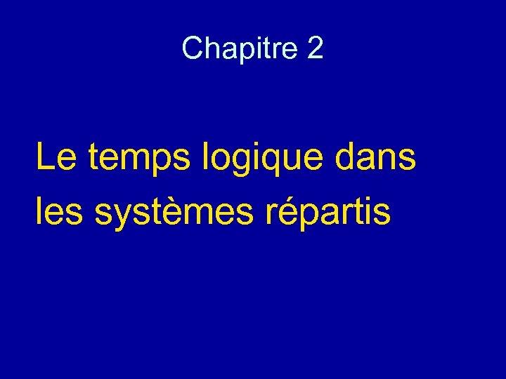 Chapitre 2 Le temps logique dans les systèmes répartis