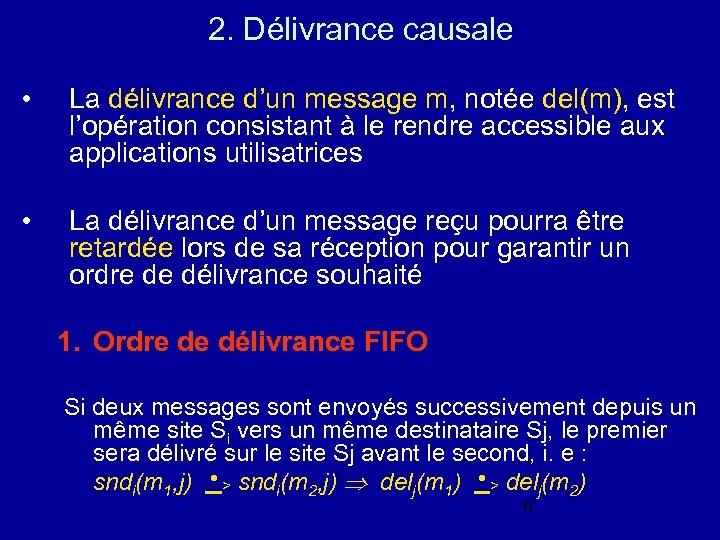 2. Délivrance causale • La délivrance d'un message m, notée del(m), est l'opération consistant