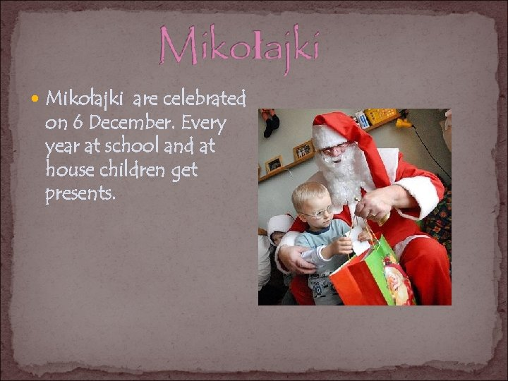 Mikołajki are celebrated on 6 December. Every year at school and at house
