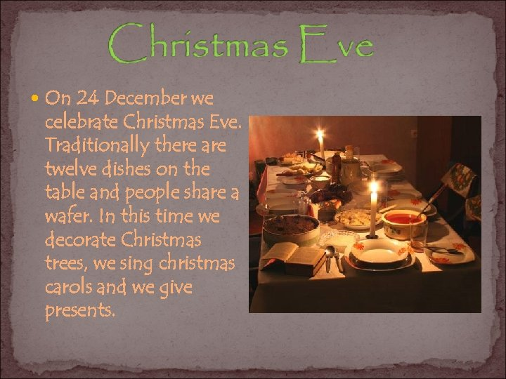 On 24 December we celebrate Christmas Eve. Traditionally there are twelve dishes on