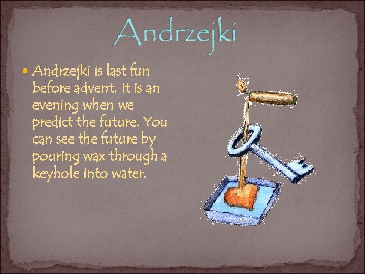 Andrzejki is last fun before advent. It is an evening when we predict