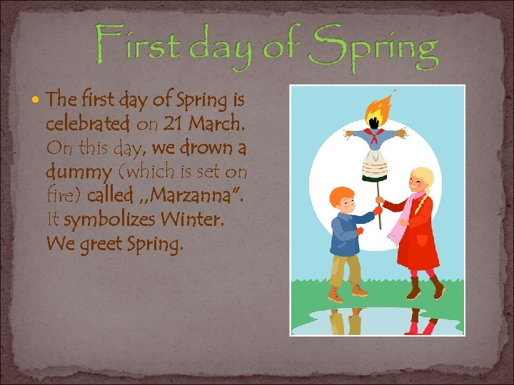 The first day of Spring is celebrated on 21 March. On this day,