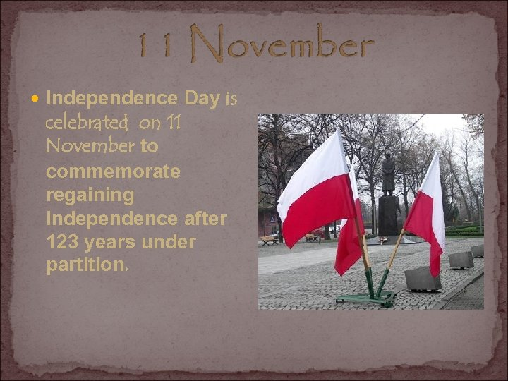 Independence Day is celebrated on 11 November to commemorate regaining independence after 123