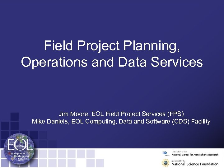 Field Project Planning, Operations and Data Services Jim Moore, EOL Field Project Services (FPS)