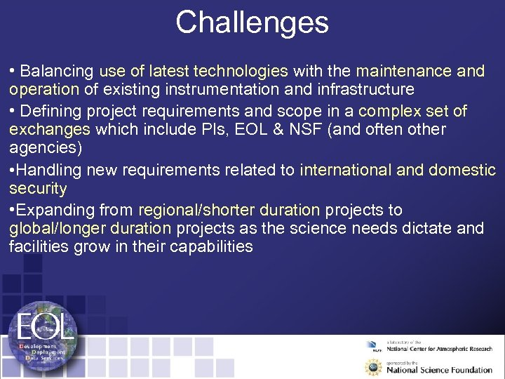 Challenges • Balancing use of latest technologies with the maintenance and operation of existing