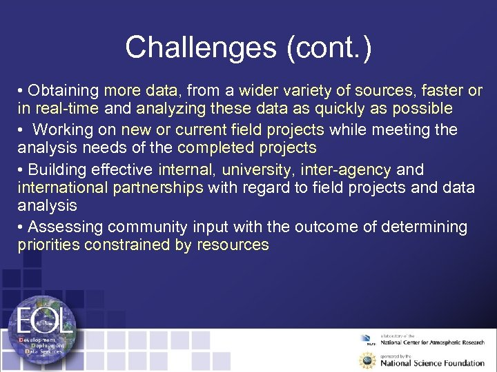 Challenges (cont. ) • Obtaining more data, from a wider variety of sources, faster