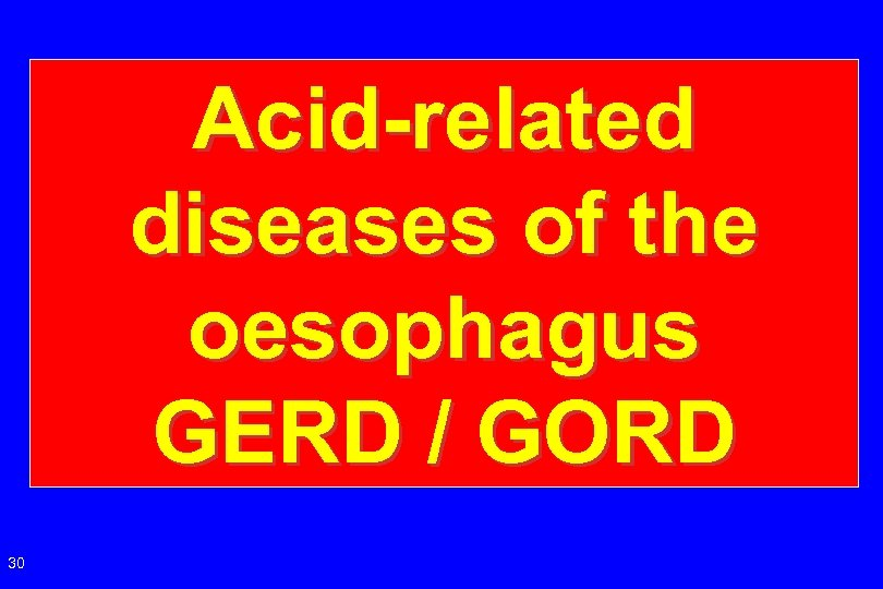 Acid-related diseases of the oesophagus GERD / GORD 30