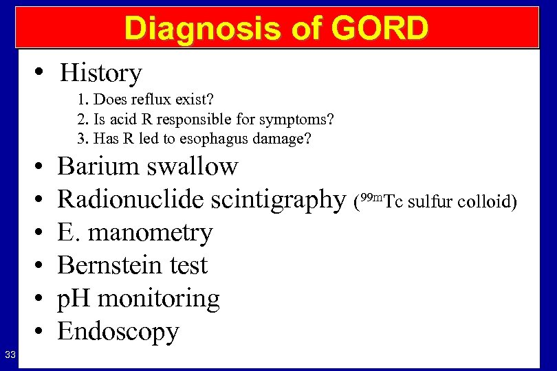 Diagnosis of GORD • History 1. Does reflux exist? 2. Is acid R responsible