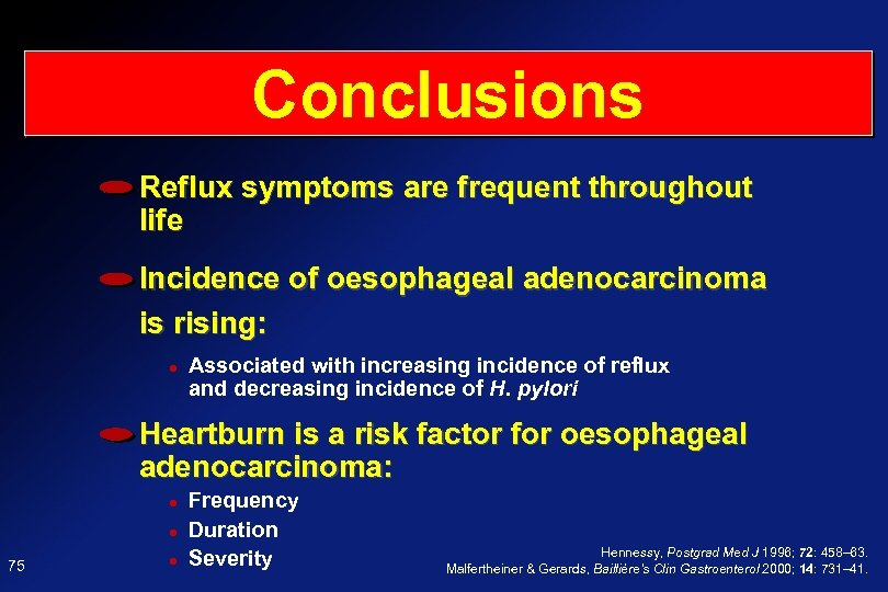 Conclusions Reflux symptoms are frequent throughout life Incidence of oesophageal adenocarcinoma is rising: Associated