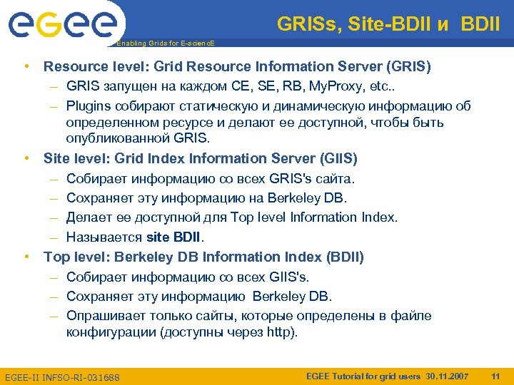 GRISs, Site-BDII и BDII Enabling Grids for E-scienc. E • Resource level: Grid Resource