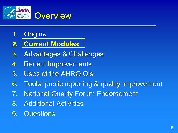 Overview 1. 2. 3. 4. 5. 6. 7. 8. 9. Origins Current Modules Advantages
