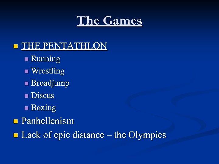 The Games n THE PENTATHLON Running n Wrestling n Broadjump n Discus n Boxing
