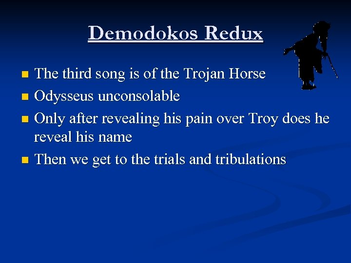Demodokos Redux The third song is of the Trojan Horse n Odysseus unconsolable n