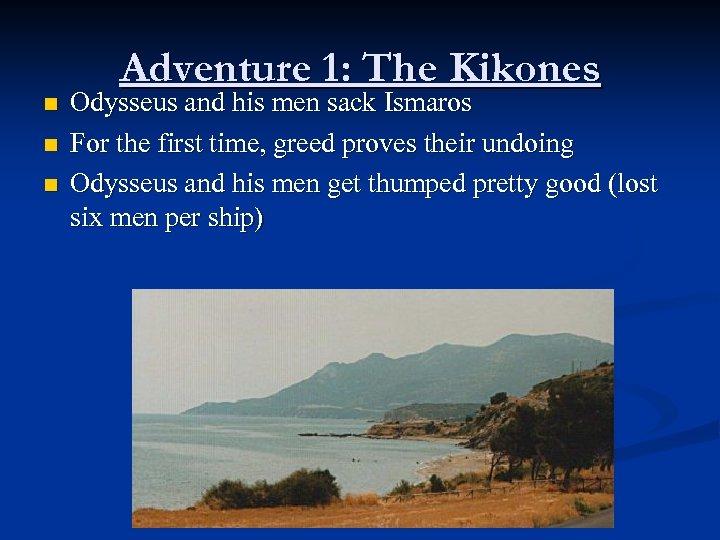 n n n Adventure 1: The Kikones Odysseus and his men sack Ismaros For