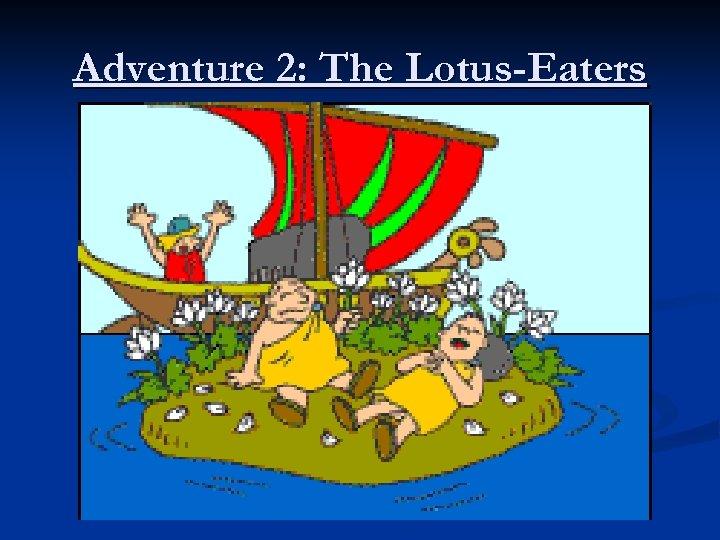 Adventure 2: The Lotus-Eaters