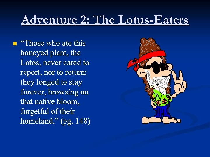 """Adventure 2: The Lotus-Eaters n """"Those who ate this honeyed plant, the Lotos, never"""