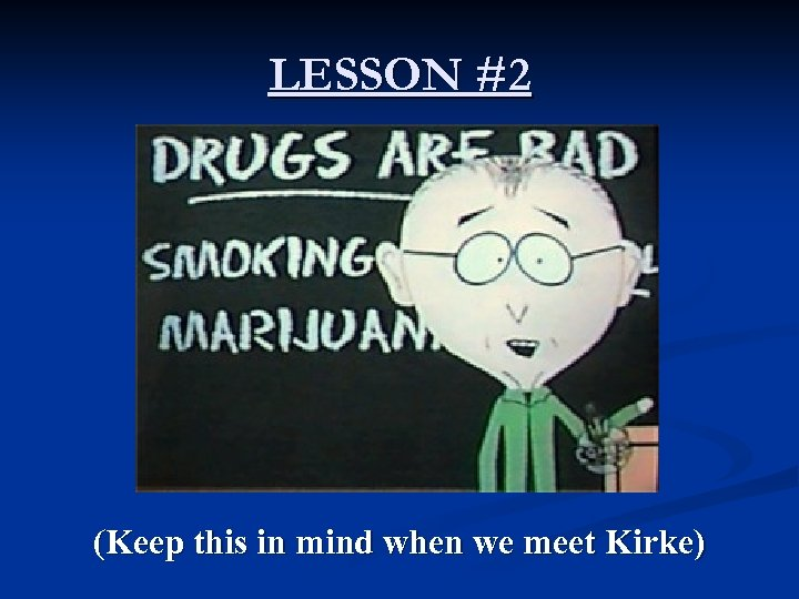 LESSON #2 (Keep this in mind when we meet Kirke)