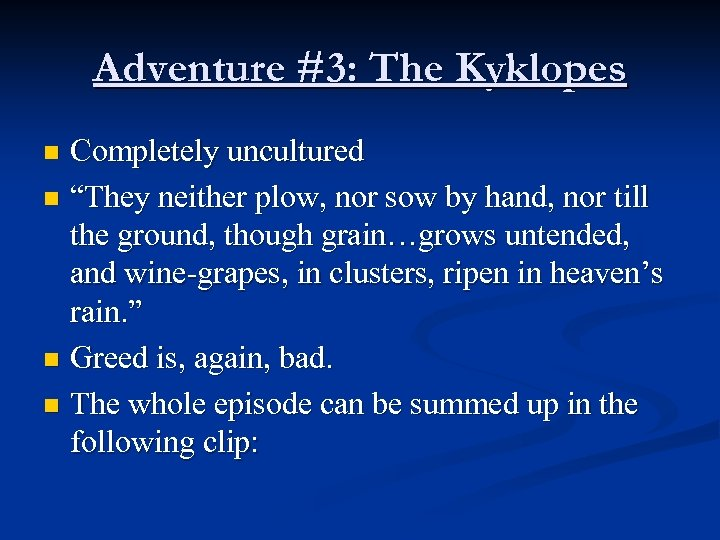 """Adventure #3: The Kyklopes Completely uncultured n """"They neither plow, nor sow by hand,"""