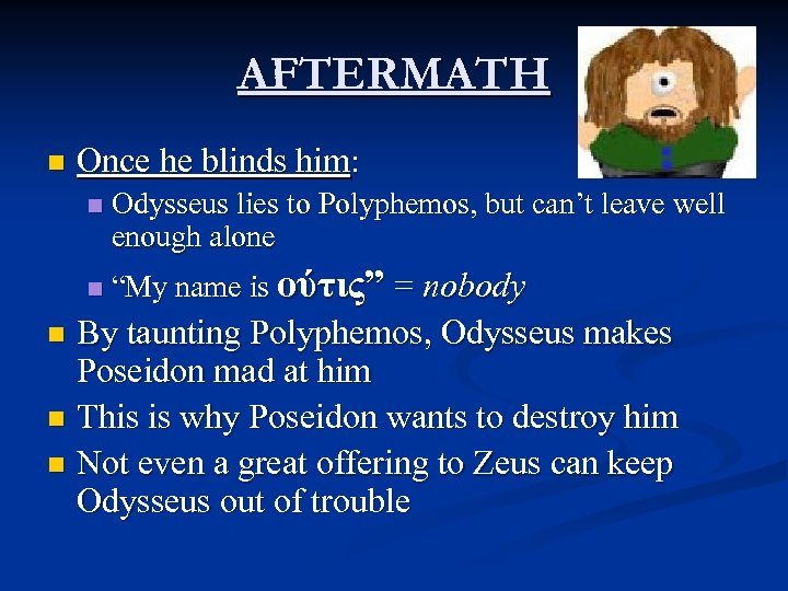 AFTERMATH n Once he blinds him: n n Odysseus lies to Polyphemos, but can't