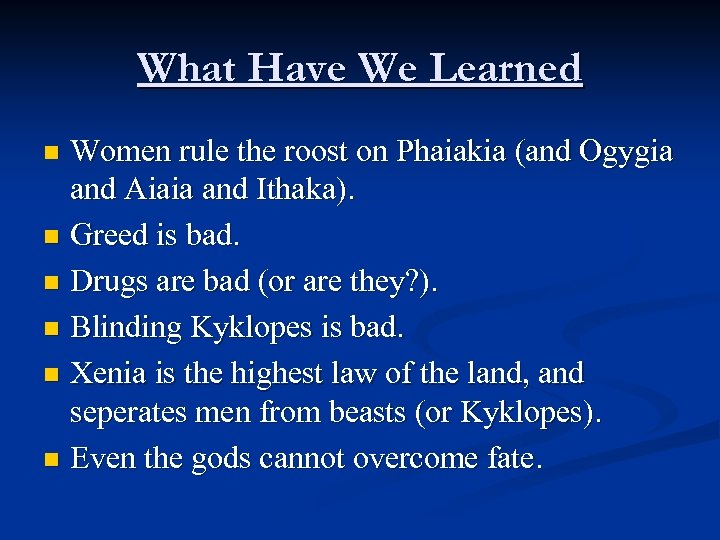 What Have We Learned Women rule the roost on Phaiakia (and Ogygia and Aiaia