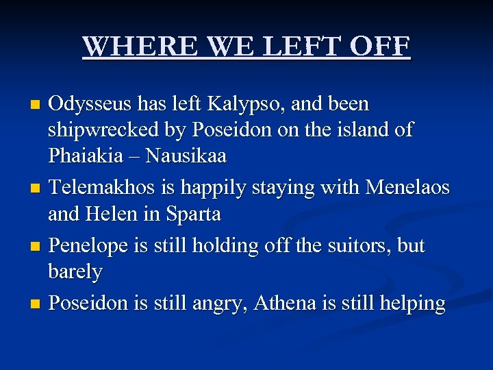 WHERE WE LEFT OFF Odysseus has left Kalypso, and been shipwrecked by Poseidon on