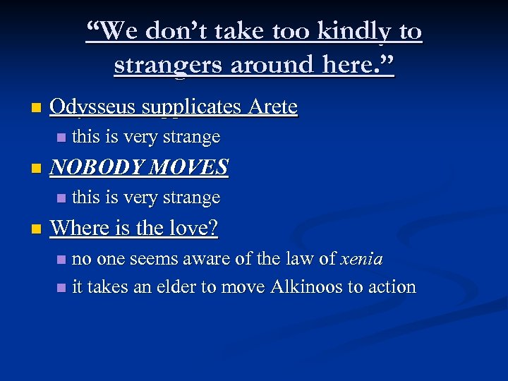 """We don't take too kindly to strangers around here. "" n Odysseus supplicates Arete"