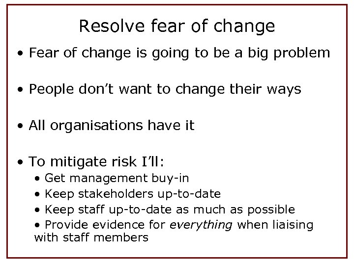 Resolve fear of change • Fear of change is going to be a big