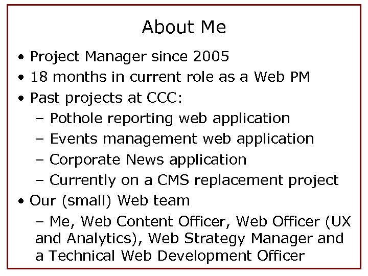 About Me • Project Manager since 2005 • 18 months in current role as