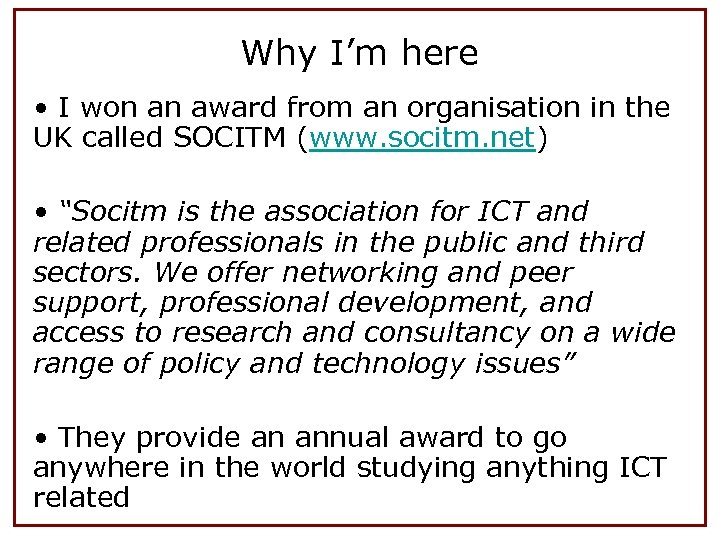 Why I'm here • I won an award from an organisation in the UK