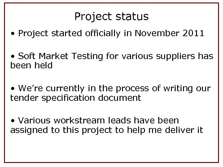 Project status • Project started officially in November 2011 • Soft Market Testing for