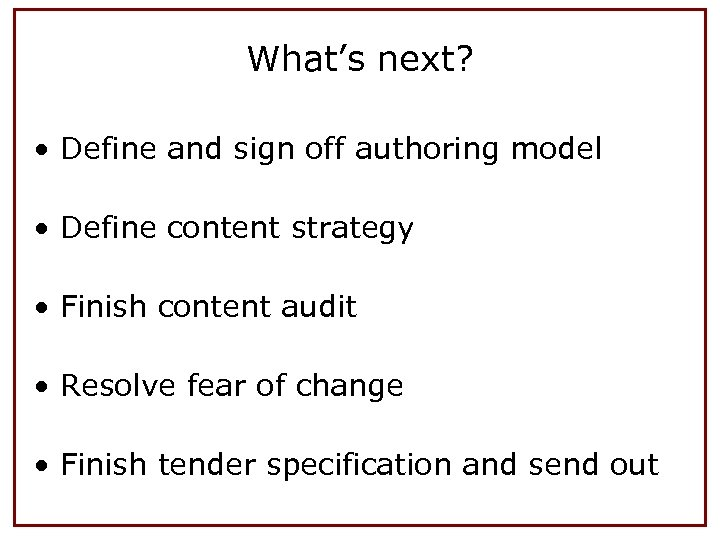 What's next? • Define and sign off authoring model • Define content strategy •