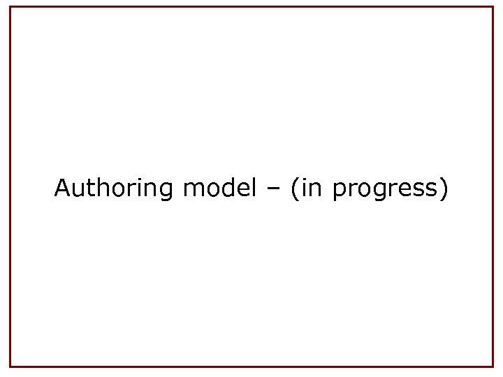 Authoring model – (in progress)