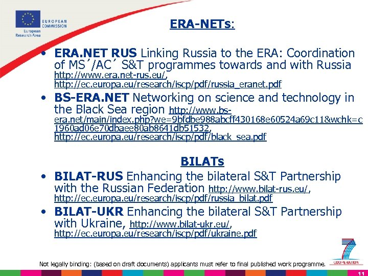 ERA-NETs: • ERA. NET RUS Linking Russia to the ERA: Coordination of MS´/AC´ S&T