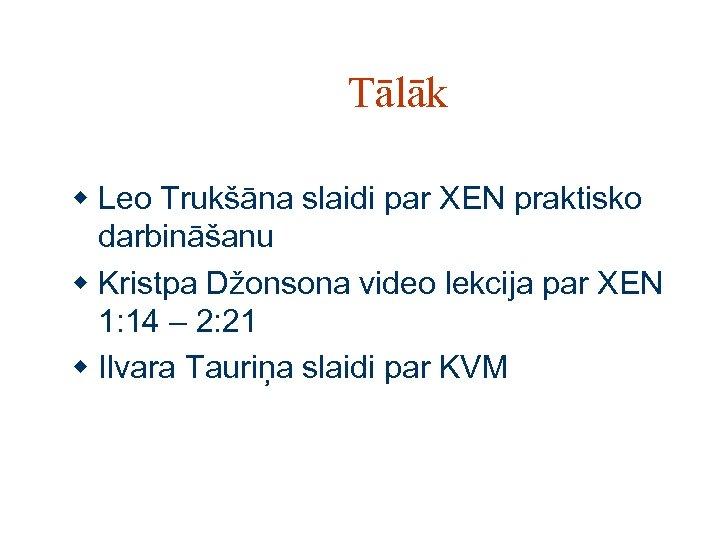 Tālāk w Leo Trukšāna slaidi par XEN praktisko darbināšanu w Kristpa Džonsona video lekcija