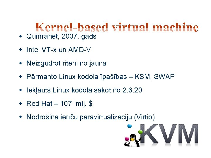 Kernel-based virtual machine w Qumranet, 2007. gads w Intel VT-x un AMD-V w Neizgudrot