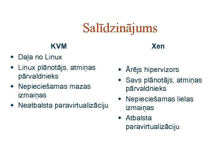 Salīdzinājums KVM w Daļa no Linux w Linux plānotājs, atmiņas pārvaldnieks w Nepieciešamas mazas