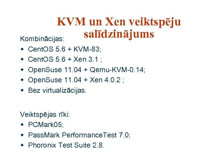 KVM un Xen veiktspēju salīdzinājums Kombinācijas: w w w Cent. OS 5. 6 +