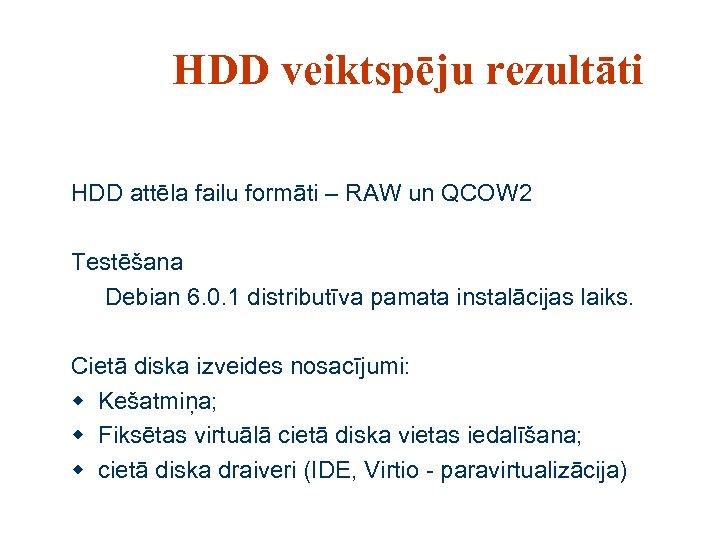 HDD veiktspēju rezultāti HDD attēla failu formāti – RAW un QCOW 2 Testēšana Debian