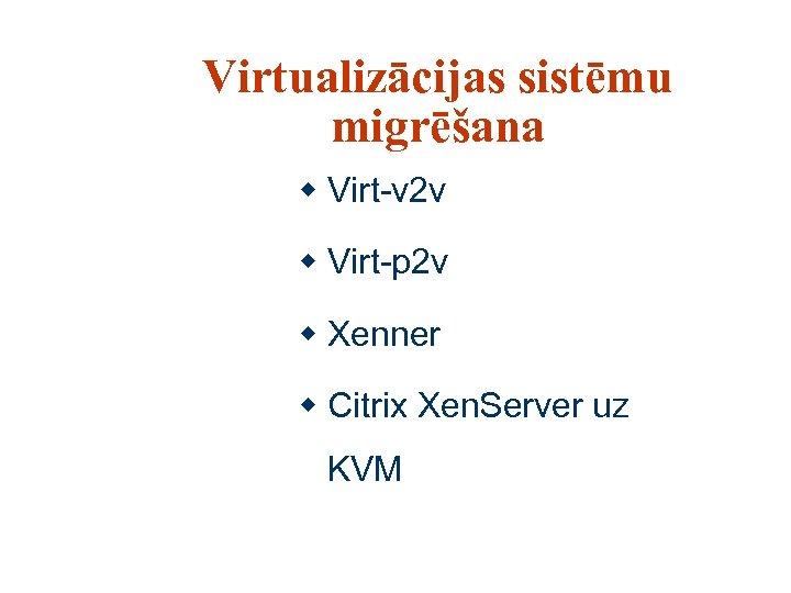 Virtualizācijas sistēmu migrēšana w Virt-v 2 v w Virt-p 2 v w Xenner w