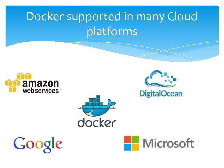 Docker supported in many Cloud platforms