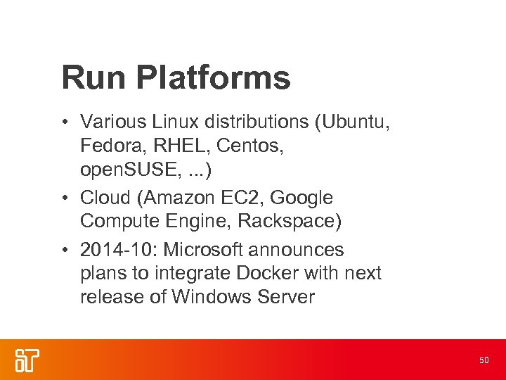 Run Platforms • Various Linux distributions (Ubuntu, Fedora, RHEL, Centos, open. SUSE, . .