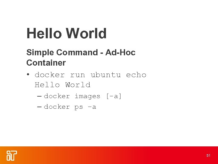 Hello World Simple Command - Ad-Hoc Container • docker run ubuntu echo Hello World