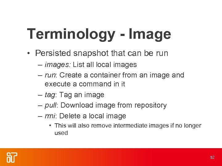 Terminology - Image • Persisted snapshot that can be run – images: List all